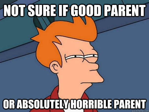 Not sure if good parent Or absolutely horrible Parent - Not sure if good parent Or absolutely horrible Parent  Futurama Fry