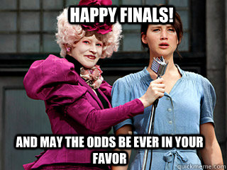 Happy Finals! And may the odds be ever in your favor  Hunger Games
