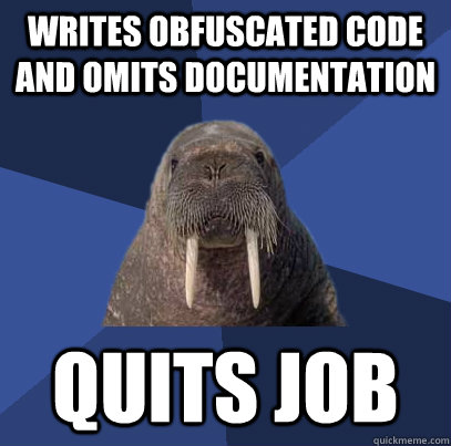 Writes obfuscated code and omits documentation quits job - Writes obfuscated code and omits documentation quits job  Web Developer Walrus