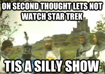 On second thought lets not watch star trek Tis a silly show