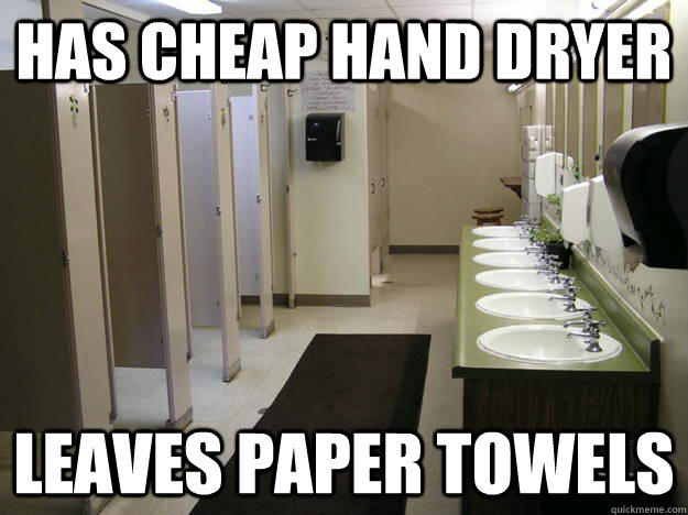 HAS CHEAP HAND DRYER Leaves Paper Towels
