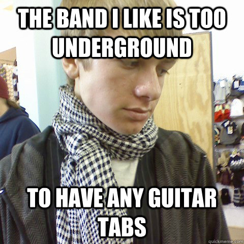 The band I like is too underground to have any guitar tabs