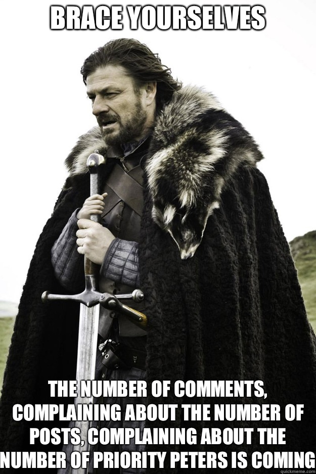 BRACE YOURSELVES The number of comments, complaining about the number of posts, complaining about the number of priority peters is coming