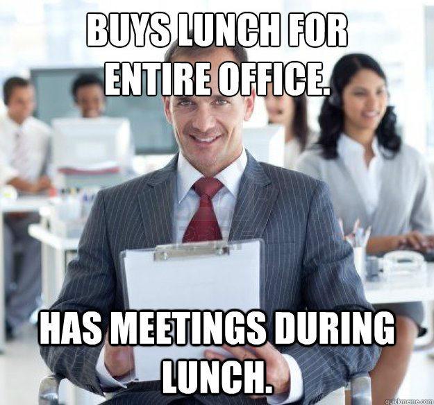 BUYS LUNCH FOR  entire OFFICE. has meetings during lunch.
