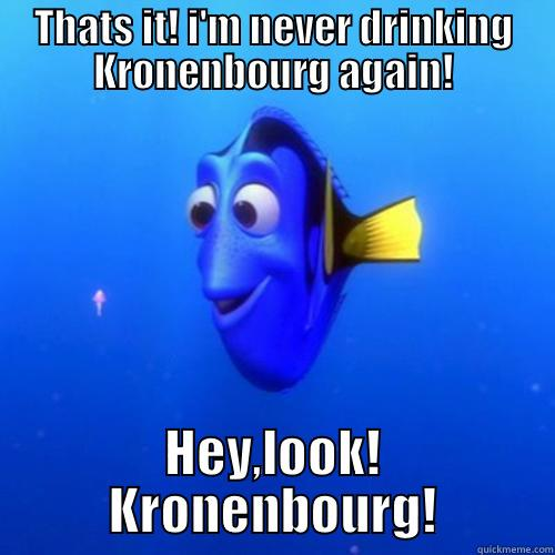 Kronenbourg dory - THATS IT! I'M NEVER DRINKING KRONENBOURG AGAIN! HEY,LOOK! KRONENBOURG! dory