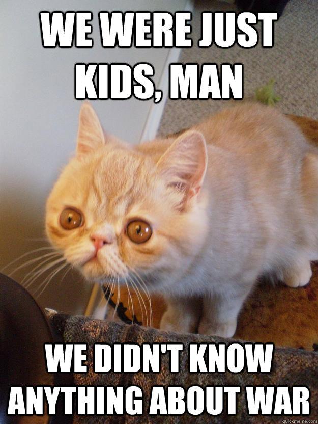 We Were Just Kids Man We Didn T Know Anything About War
