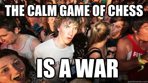 the calm game of chess is a war - the calm game of chess is a war  Sudden Clarity Clarence
