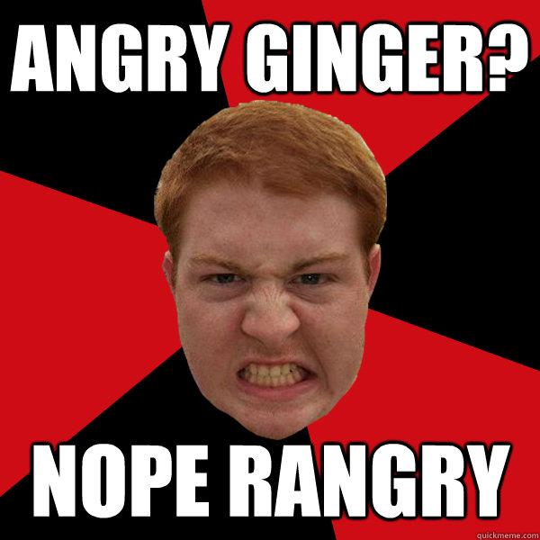 Angry Ginger? nope rangry - Angry Ginger? nope rangry  Misc