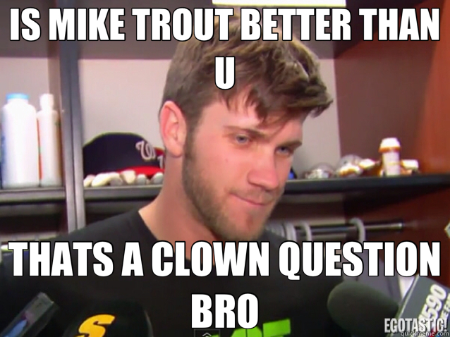 IS MIKE TROUT BETTER THAN U THATS A CLOWN QUESTION BRO
