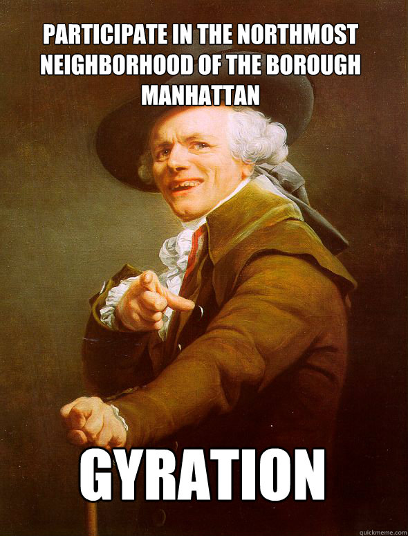 Participate in the northmost neighborhood of the borough Manhattan Gyration  - Participate in the northmost neighborhood of the borough Manhattan Gyration   JosephDucreux
