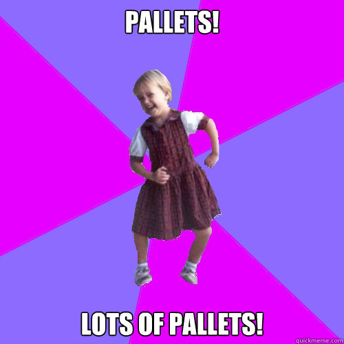 Pallets! Lots of Pallets! - Pallets! Lots of Pallets!  Socially awesome kindergartener