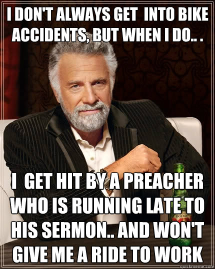 Funny Running Late Meme : I don t always get into bike accidents but when do