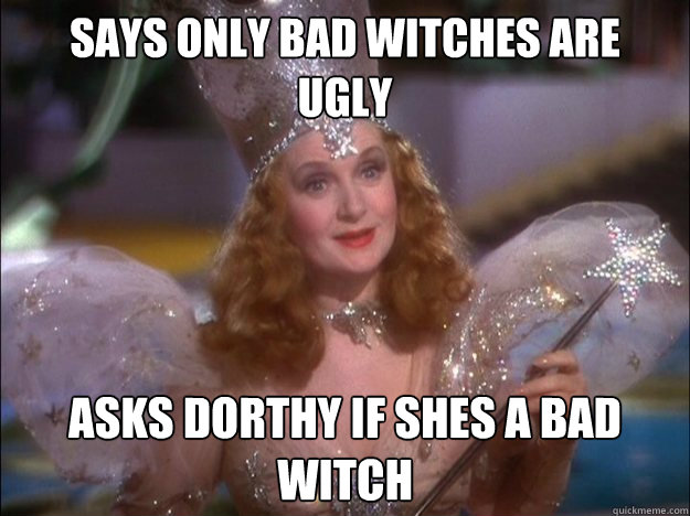 Says only bad witches are  ugly Asks dorthy if shes a bad witch