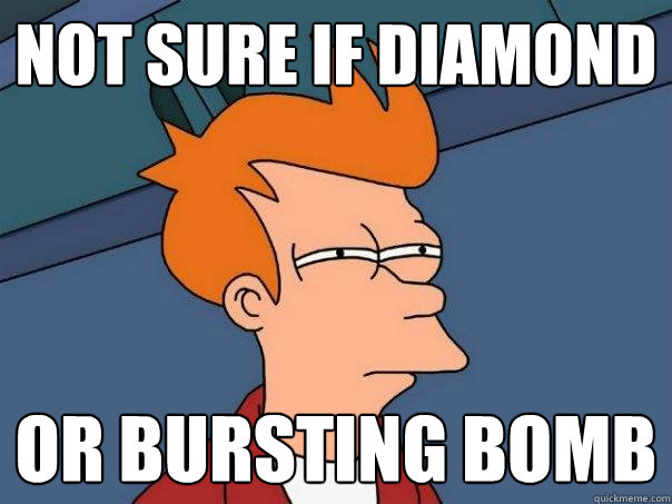 NOT SURE IF DIAMOND OR BURSTING BOMB - NOT SURE IF DIAMOND OR BURSTING BOMB  Futurama Fry