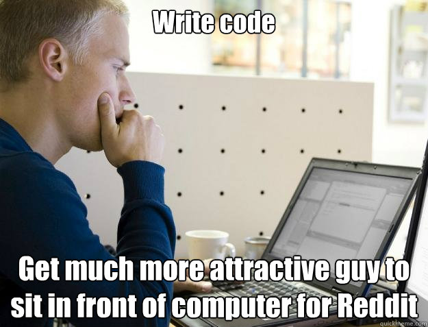 Write code Get much more attractive guy to sit in front of computer for Reddit  Programmer