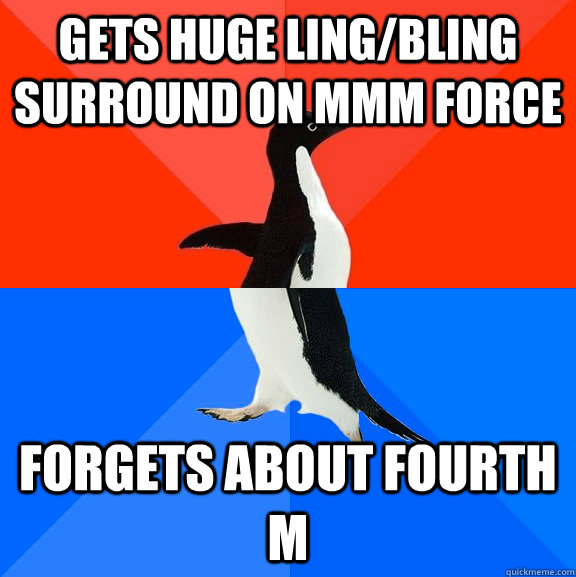 gets huge ling/bling surround on MMM force forgets about fourth M - gets huge ling/bling surround on MMM force forgets about fourth M  Socially Awesome Awkward Penguin