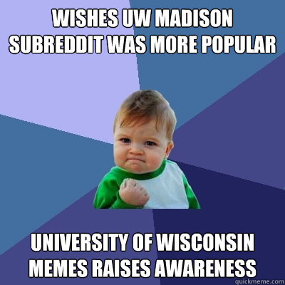 wishes uw madison subreddit was more popular University of Wisconsin Memes raises awareness  - wishes uw madison subreddit was more popular University of Wisconsin Memes raises awareness   Success Kid