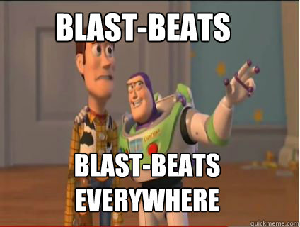 Blast-beats blast-beats everywhere - Blast-beats blast-beats everywhere  woody and buzz