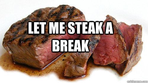 Let me steak a break