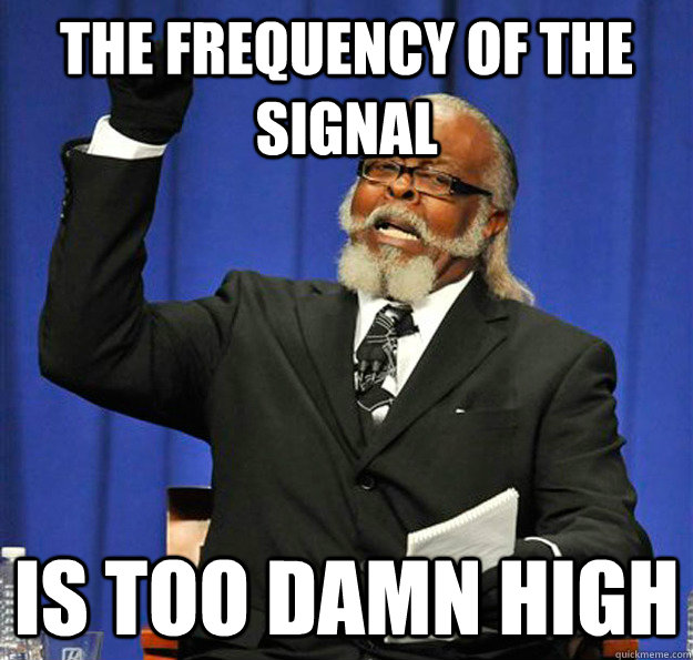 The Frequency of the signal Is too damn high - The Frequency of the signal Is too damn high  Jimmy McMillan