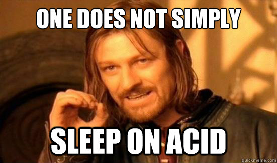 One Does Not Simply sleep on acid - One Does Not Simply sleep on acid  Boromir