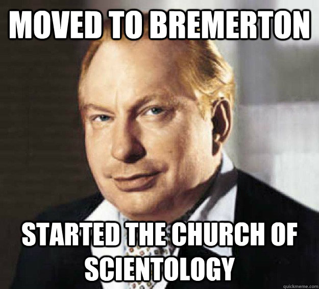 4ac12b1e6866cce8e5bf6d2339acce21bacf6edd0ec70a1f46eb0843d7d75196 moved to bremerton started the church of scientology l ron