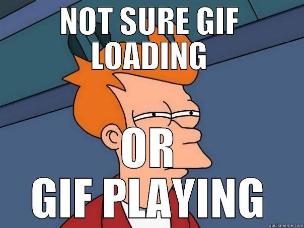 Wait for it - NOT SURE GIF LOADING OR GIF PLAYING Futurama Fry