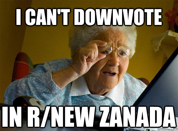 I can't downvote In r/New Zanada - I can't downvote In r/New Zanada  Grandma finds the Internet