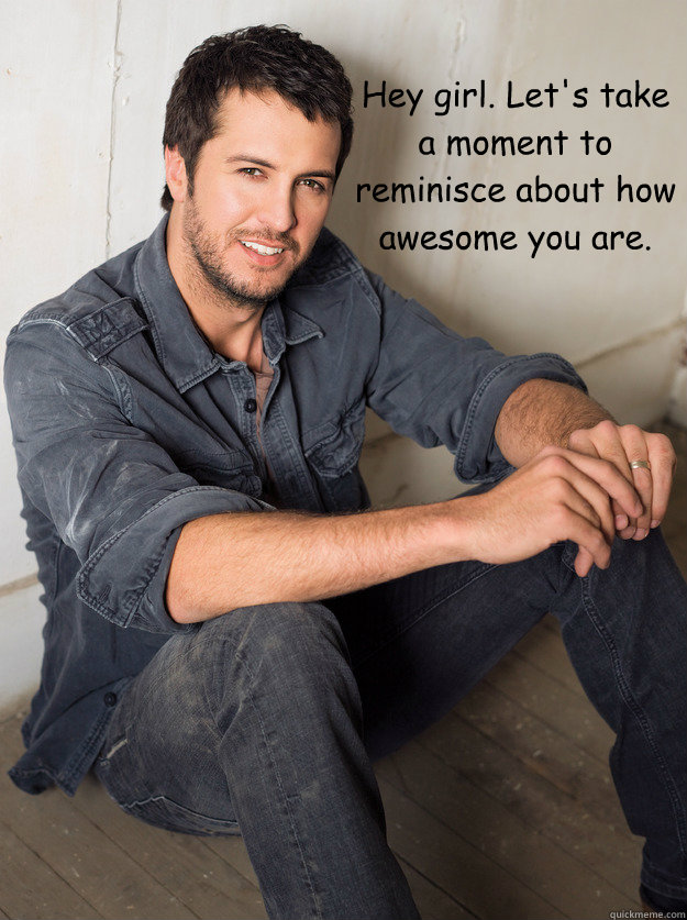 Hey girl. Let's take a moment to reminisce about how awesome you are.