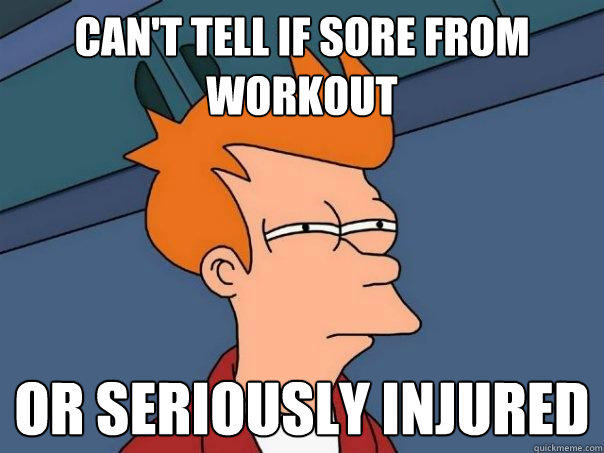 Can't tell if sore from workout or seriously injured - Can't tell if sore from workout or seriously injured  Futurama Fry