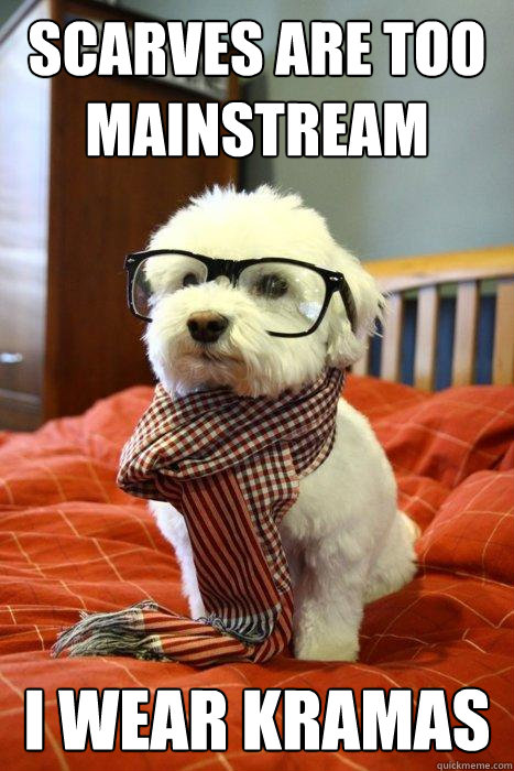 scarves are too mainstream I wear kramas - scarves are too mainstream I wear kramas  Hipster Dog