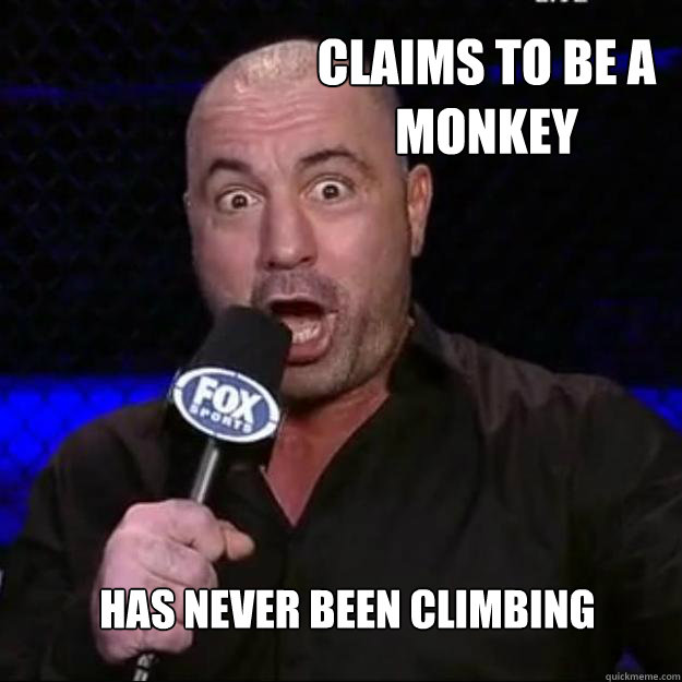 Claims to be a monkey Has never been climbing