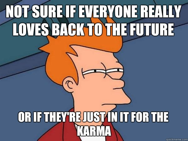 Not sure if everyone really loves Back To The Future Or if they're just in it for the karma - Not sure if everyone really loves Back To The Future Or if they're just in it for the karma  Futurama Fry