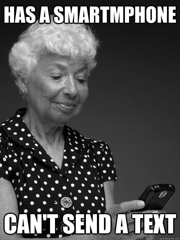4ae1a1c5dc6cecbe446edbcbe0343110eadabd1f36bb229525d8725255dc08f7 has a smartmphone can't send a text grandma with a smartphone