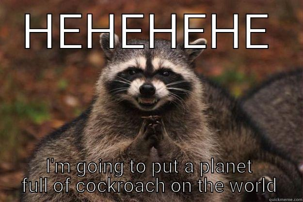 HEHEHEHE I'M GOING TO PUT A PLANET FULL OF COCKROACH ON THE WORLD Evil Plotting Raccoon