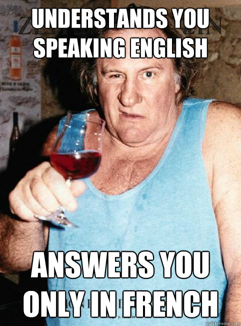 understands you speaking english answers you only in french
