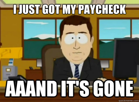 I just got my paycheck aaand it's gone - I just got my paycheck aaand it's gone  South Park Banker