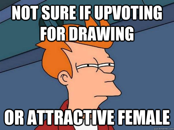 not sure if upvoting for drawing or attractive female  Futurama Fry