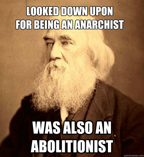 Looked down upon  for being an anarchist was also an abolitionist