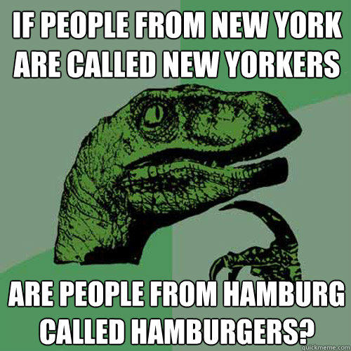 If people from New York are called New Yorkers are people from Hamburg called Hamburgers? - If people from New York are called New Yorkers are people from Hamburg called Hamburgers?  Philosoraptor