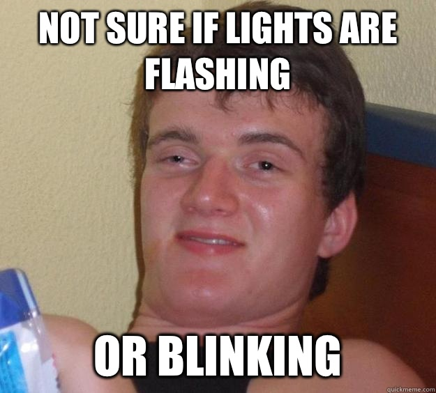 Not sure if lights are flashing Or blinking - Not sure if lights are flashing Or blinking  10 Guy