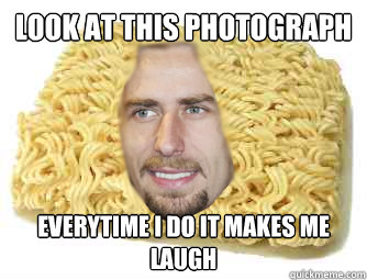4b05ceaf35481a3c7632d9f4770a547ed12ca9039e67d9a7823fe82db7baf5b8 look at this photograph everytime i do it makes me laugh,Look At This Photograph Meme