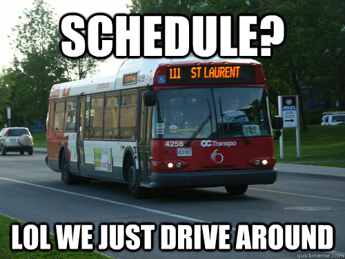 schedule? lol we just drive around - schedule? lol we just drive around  OC Transpo
