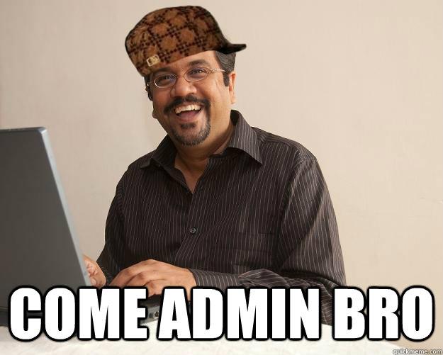 COME ADMIN BRO  Scumbag Network Administrator