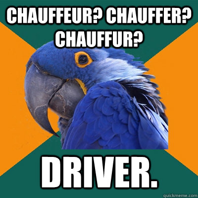 Chauffeur? Chauffer? Chauffur? Driver. - Chauffeur? Chauffer? Chauffur? Driver.  Paranoid Parrot