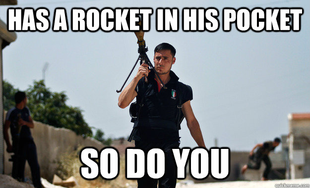 Has a rocket in his pocket So do you