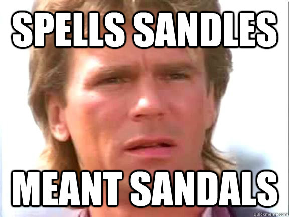 Spells sandles Meant sandals  Confused macgyver
