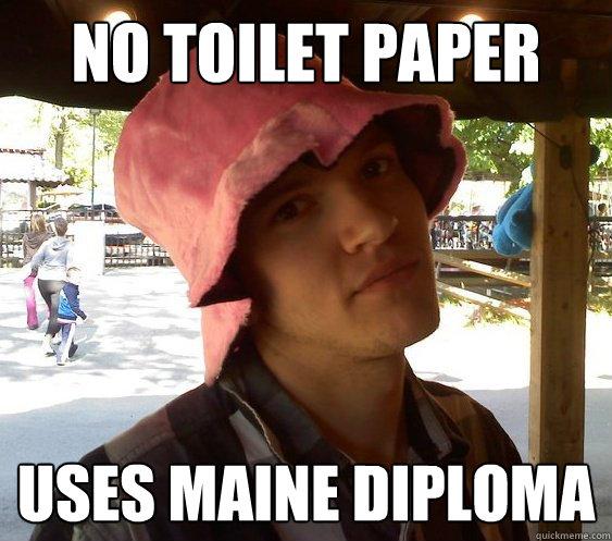 no toilet paper uses Maine diploma  - no toilet paper uses Maine diploma   Resourceful College Student