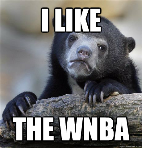 I like  the wnba - I like  the wnba  Confession Bear
