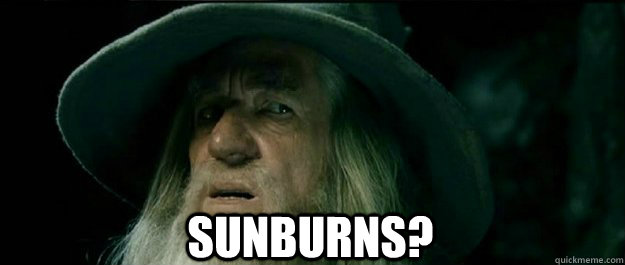 Sunburns? -  Sunburns?  Gandalf